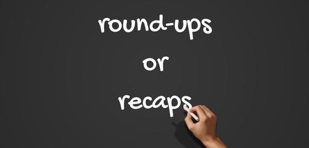 Do round-ups or recaps